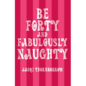 Be Forty and Fabulously Naughty