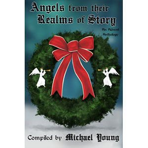 Angels from Their Realms of Story (Advent Anthologies Book 3)