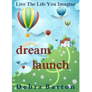 Dream Launch: Live The Life You Imagine
