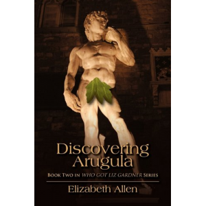 Discovering Arugula: Book Two in WHO GOT LIZ GARDNER Series