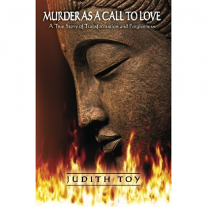 Murder as a Call to Love, A True Story of Transformation and Forgiveness