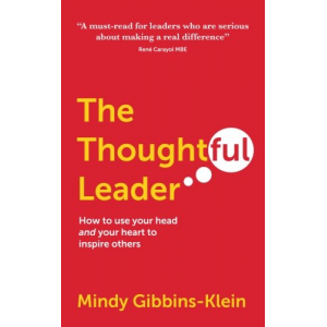 The Thoughtful Leader: How to use your head and your heart to inspire others