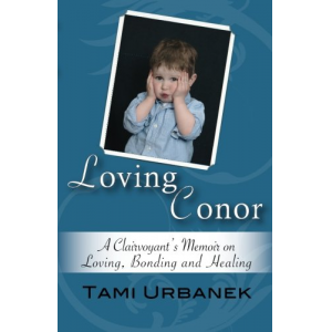 Loving Conor: A Clairvoyant's Memoir on Loving, Bonding and Healing