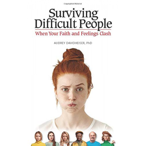 Surviving Difficult People: When Your Faith and Feelings Clash