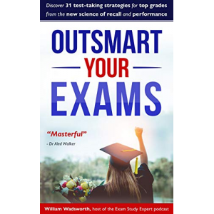 Outsmart Your Exams: 31 Test-Taking Strategies & Exam Technique Secrets for TOP Grades At School & University  (SAT, AP, GCSE, A Level, College, High School)
