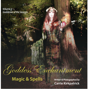 Goddess Enchantment - Magic and Spells: Volume 1 Goddess of the Seasons