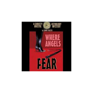 WHERE ANGELS FEAR: A CHRISTY BRISTOL ASTROLOGY MYSTERY