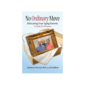 No Ordinary Move: Relocating Your Aging Parents - a Guide for Boomers