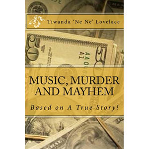 MUSIC, MURDER AND MAYHEM - A True Story!