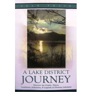 A Lake District Journey - Discover the People, Places, Traditions, Industries & Legends of Glorious Lakeland