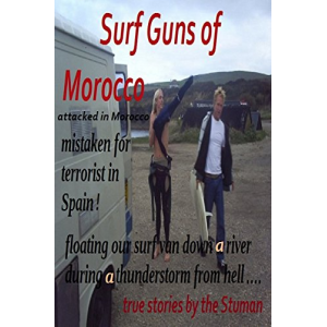 Surf Guns of Morocco: Escaping the Guns of Morocco (weird travel and survival adventures of the Stuman Book 1)