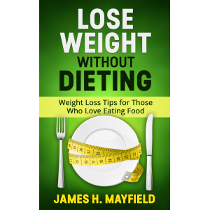 Lose Weight Without Dieting: Weight Loss Tips for Those Who Love Eating Food