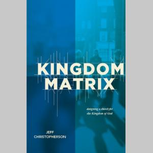 The Kingdom Matrix: Designing a Church for the Kingdom of God