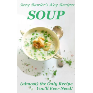 SOUP (almost) the Only Recipe You'll Ever Need (Suzy Bowler's Key Recipes)