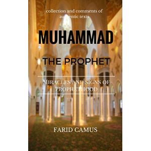 Muhammad the Prophet: Miracles and signs of prophet hood (Authentic Islam Book 1)