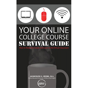 Your Online College Course Survival Guide: How to Make the Grade and Learn in the Virtual Classroom (The Thrive Online Series)