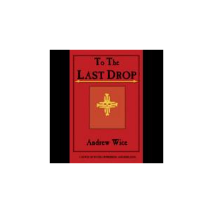 To The Last Drop: A Novel of Water, Oppression, and Rebellion