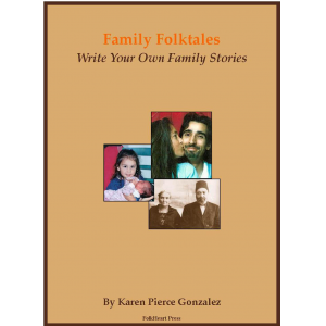 Family Folktales: What Are Yours? A guide to preserving family stories