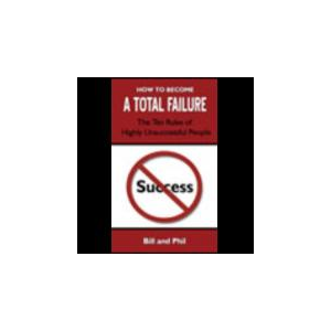 How To Become A Total Failure: The Ten Rules of Highly Unsuccessful People