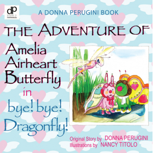 The Adventure of Amelia Airheart Butterfly in bye! bye! Dragonfly!