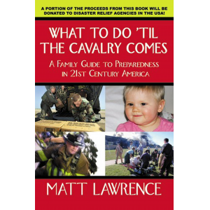 What To Do til The Cavalry Comes: A Family Guide to Preparedness in 21st Century America