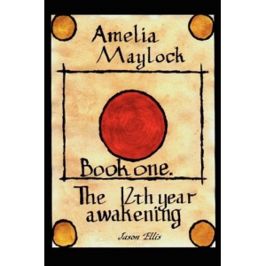 Amelia Maylock, book one; The 12th year awakening.