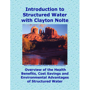 Introduction to Structured Water with Clayton Nolte--Overview of the Health Benefits, Cost Savings, and Environmental Advantages of Structured Water