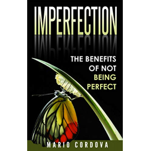 Imperfection: The Benefits of Not Being Perfect