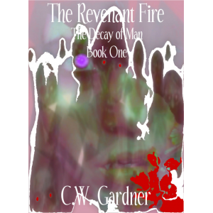 The Revenant Fire (The Decay of Man - Book One)