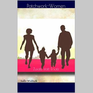 Patchwork-Women: Zusatz statt Ersatz (Einführung für zukünftige Patchwork-Women 1)