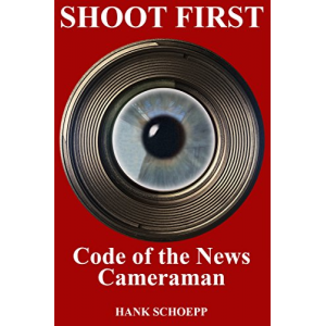 Shoot First: Code of the News Cameraman