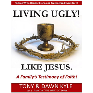 Living Ugly!  Like Jesus: A Family's Testimony of Faith!