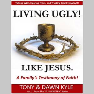 Living Ugly!  Like Jesus: A Family's Testimony of Faith!
