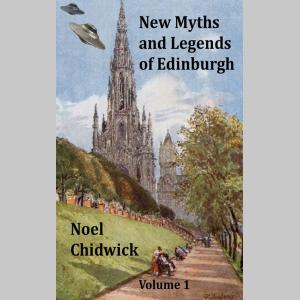 New Myths and Legends of Edinburgh Volume 1