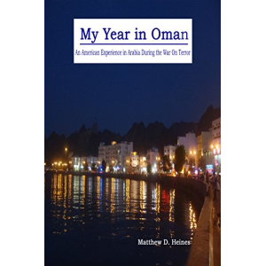 My Year in Oman: An American Experience in Arabia During the War On Terror (American Experiences in Arabia During the War On Terror Book 1)