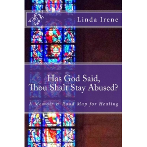 Has God Said Thou Shalt Stay Abused?: A Memoir & Road Map for Healing