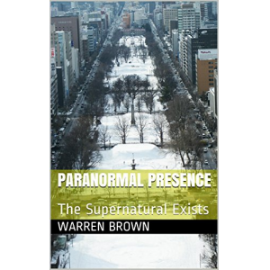 Paranormal Presence: The Supernatural Exists
