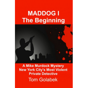 Maddog 1 the beginning - NYC's Most Violent Private Investigator Private Investigator: Maddog the borderline depraved Crime fighting Private Investigator ... - NYC's Most Violent Private Investigator)