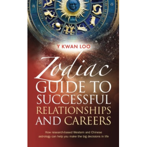 Zodiac Guide to Successful Relationships and Careers: How research-based Western and Chinese astrology can help you make the big decisions in life