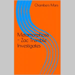 Metamorphosis - Zac Tremble Investigates (The Zac Tremble Case Files)