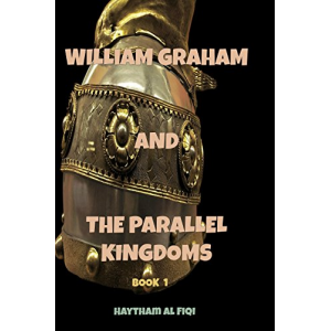 WILLIAM GRAHAM AND THE PARALLEL KINGDOMS: ( Book 1)