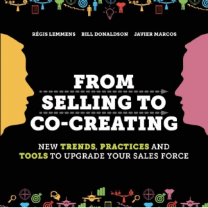 From Selling to Co-Creating: New trends, Practices and Tools to Upgrade Your Sales Force