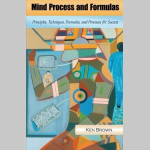 Mind Process and Formulas: Principles, Techniques, Formulas, and Processes for Success