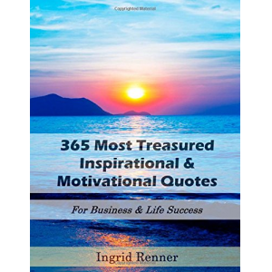 365 Most Treasured Inspirational & Motivational Quotes: For Business & Life Success