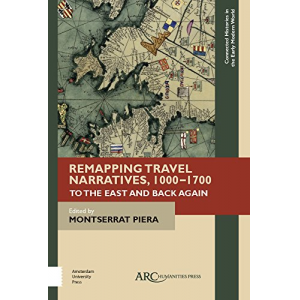 Remapping Travel Narratives, 1000-1700: To the East and Back Again (Connected Histories in the Early Modern World)