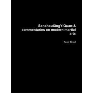 SanshouXingYiQuan: And Commentaries on Modern Martial arts