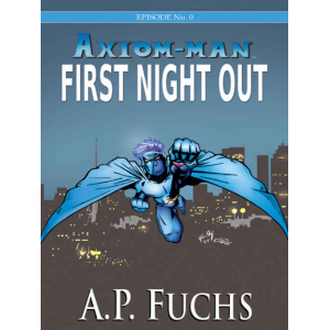 Axiom-man: First Night Out (The Axiom-man Saga, Episode No. 0)