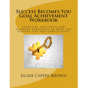 Succes Becomes You Goal Achievement Workbook: Exercises, Self-tests and Winning Strategies to Help You Achieve LIfe and Career Goals