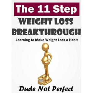Weight Loss: 11 Step Weight Loss Breakthrough: Learn How to Make Weight Loss a Habit (Weight Loss, Weight Loss Motivation, Keeping Weight Off, Weight Loss ... Weight Loss: Easy Weight Loss for Men)