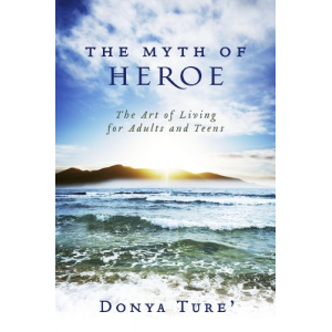 The Myth of Heroe: The Art of Living for Adults and Teens